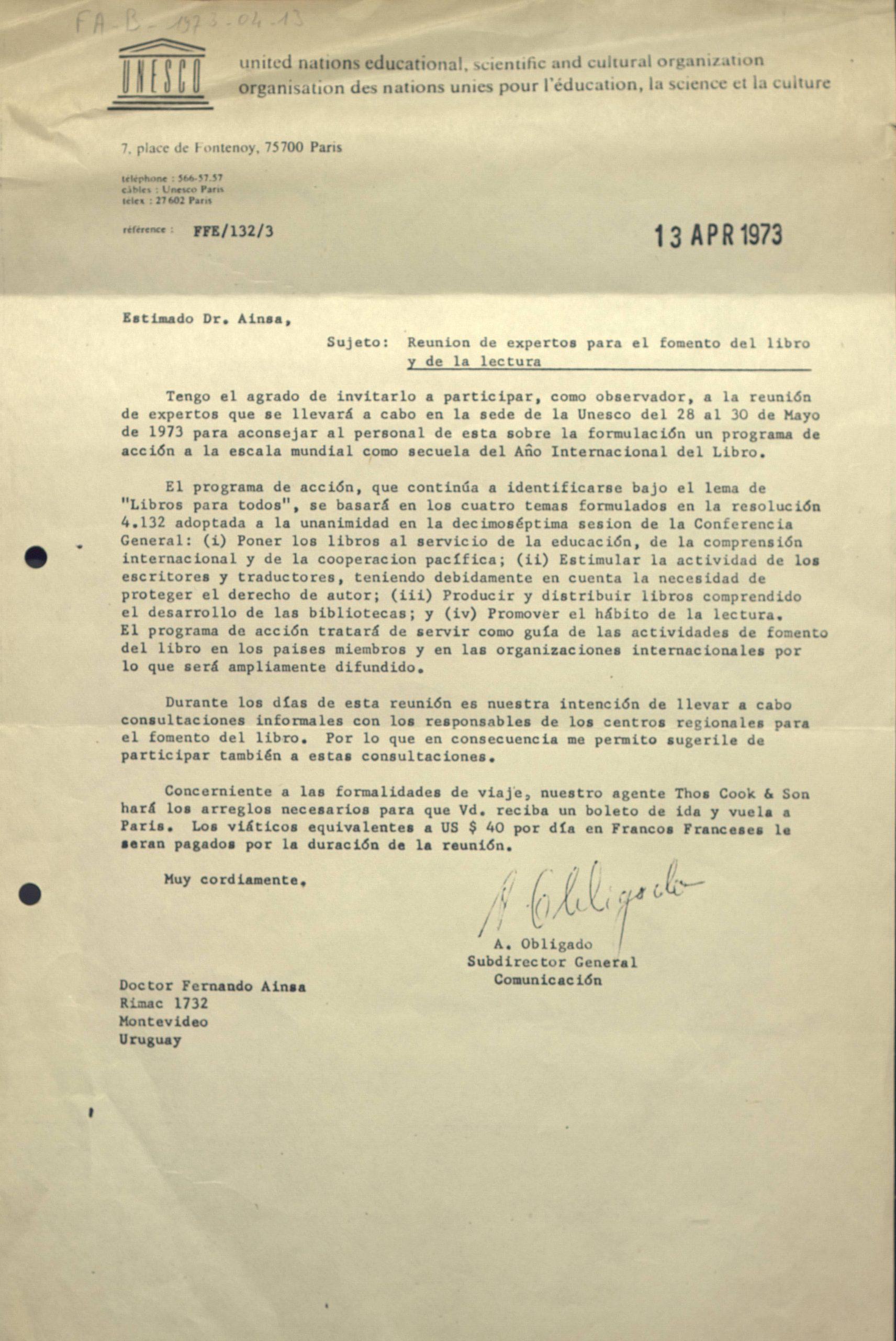 Invitation de Fernando Aínsa en tant qu'observateur, à la réunion d'expertise au siège de l'UNESCO du 28 au 30 mai 1973. Il sera chargé de conseiller les participants sur l'élaboration d'un programme d'action à l'échelle mondiale suite à l'Année Internationale du Livre. La lettre est signée par le Sous-directeur général de la Communication de l'Unesco; un an avant l'intégration de Fernando Aínsa à l'Unesco en tant que directeur littéraire des Éditions UNESCO. Il y travaillera de 1974 à 1999.